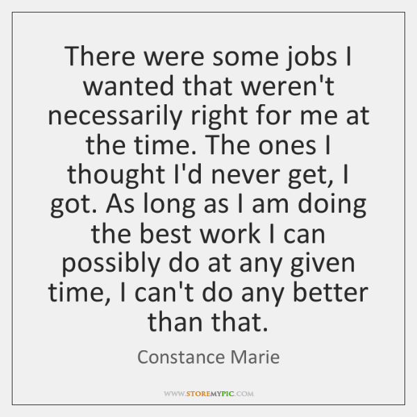 There were some jobs I wanted that weren't necessarily right for me ...