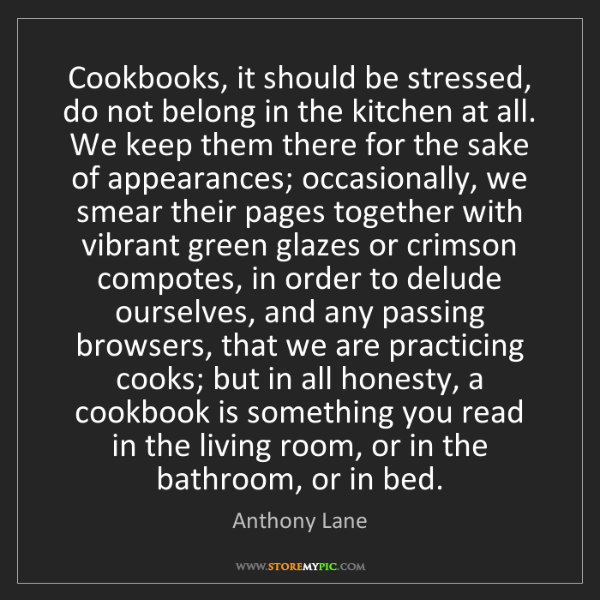 Anthony Lane: Cookbooks, it should be stressed, do not belong in the...