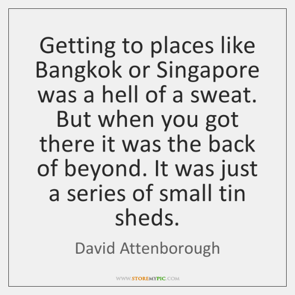 Getting to places like Bangkok or Singapore was a hell of a ...