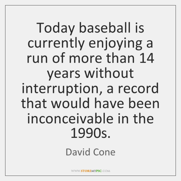 Today baseball is currently enjoying a run of more than 14 years without ...