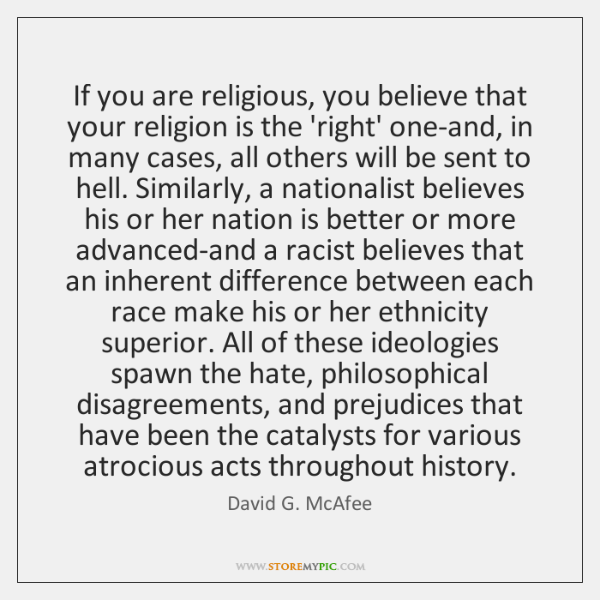 If you are religious, you believe that your religion is the 'right' ...