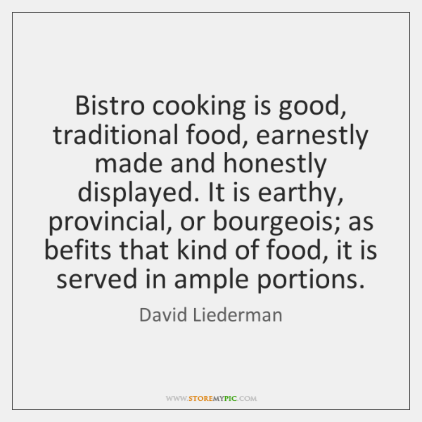 Bistro cooking is good, traditional food, earnestly made and honestly displayed. It ...