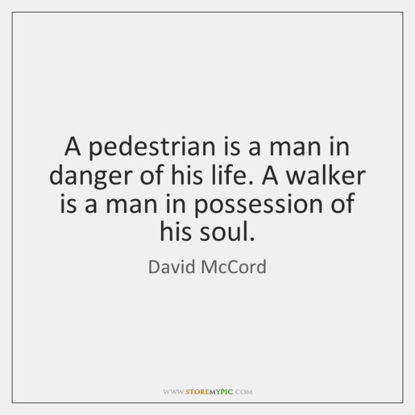 A pedestrian is a man in danger of his life. A walker ...