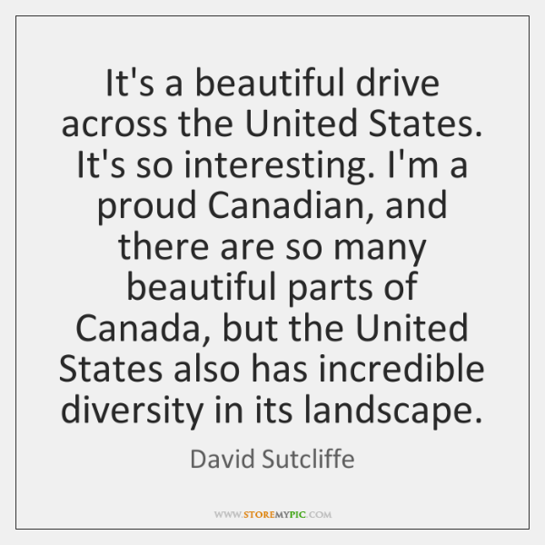 It's a beautiful drive across the United States. It's so interesting. I'm ...
