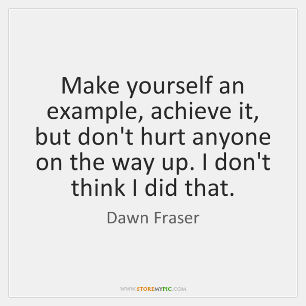 Make yourself an example, achieve it, but don't hurt anyone on the ...