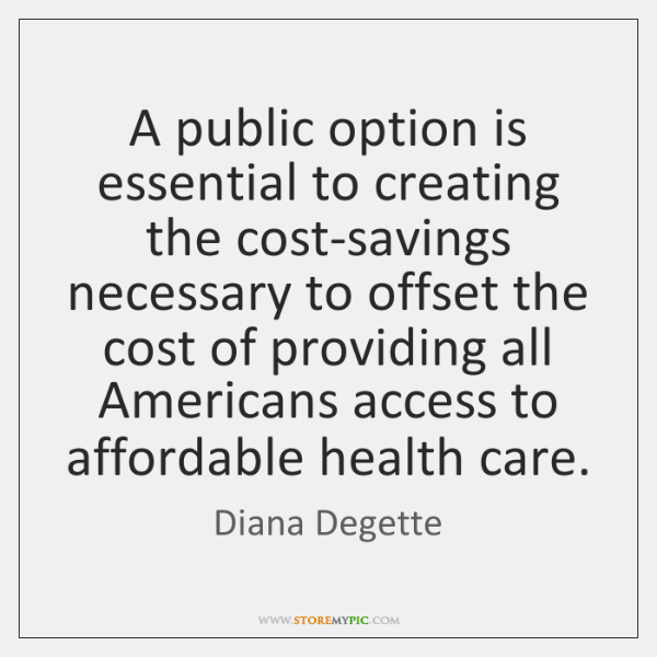 A public option is essential to creating the cost-savings necessary to offset ...