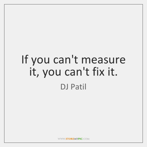 If you can't measure it, you can't fix it.