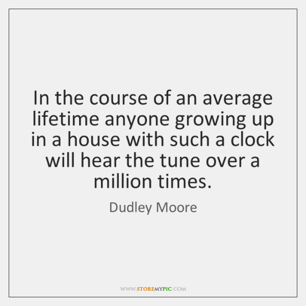 In the course of an average lifetime anyone growing up in a ...