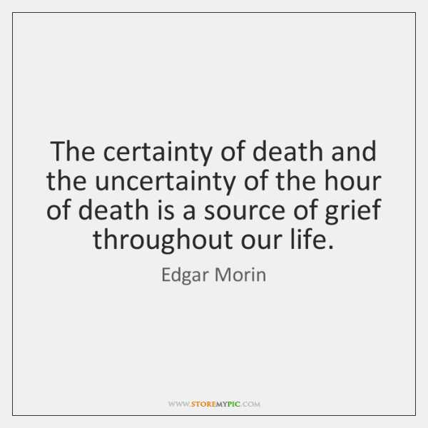The certainty of death and the uncertainty of the hour of death ...