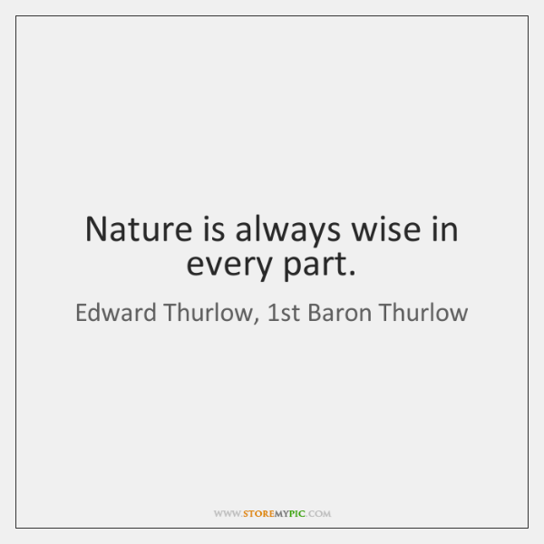 Nature is always wise in every part.