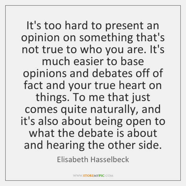 It's too hard to present an opinion on something that's not true ...