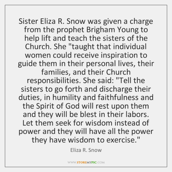 Sister Eliza R. Snow was given a charge from the prophet Brigham ...