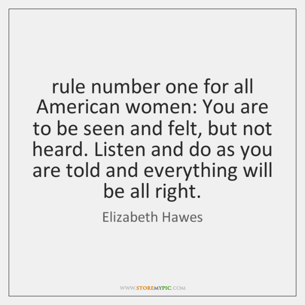 rule number one for all American women: You are to be seen ...