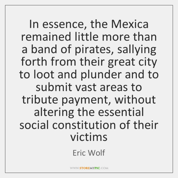 In essence, the Mexica remained little more than a band of pirates, ...