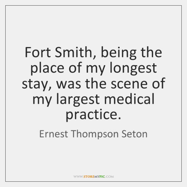 Fort Smith, being the place of my longest stay, was the scene ...
