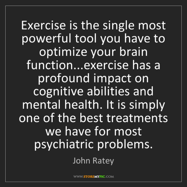 John Ratey: Exercise is the single most powerful tool you have to...