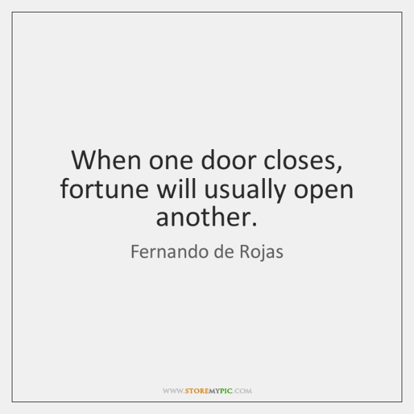 When one door closes, fortune will usually open another.