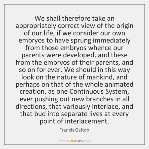 We shall therefore take an appropriately correct view of the origin of ...