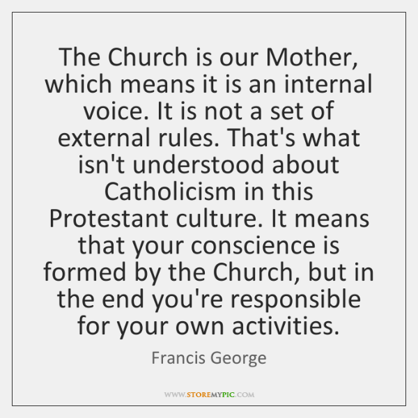 The Church is our Mother, which means it is an internal voice. ...