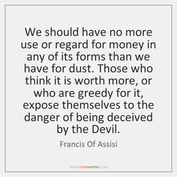 We should have no more use or regard for money in any ...