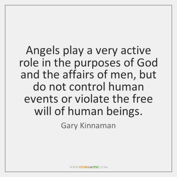 Angels play a very active role in the purposes of God and ...