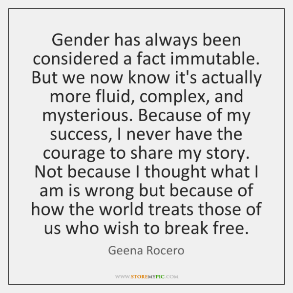Gender has always been considered a fact immutable. But we now know ...