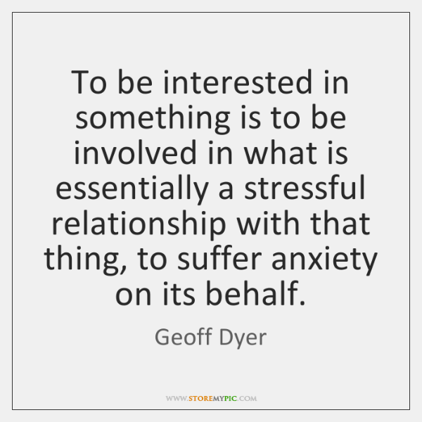 To be interested in something is to be involved in what is ...