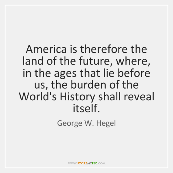 America is therefore the land of the future, where, in the ages ...