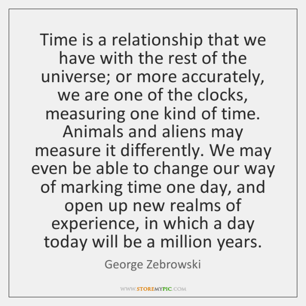 Time is a relationship that we have with the rest of the ...