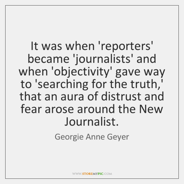 It was when 'reporters' became 'journalists' and when 'objectivity' gave way to ...