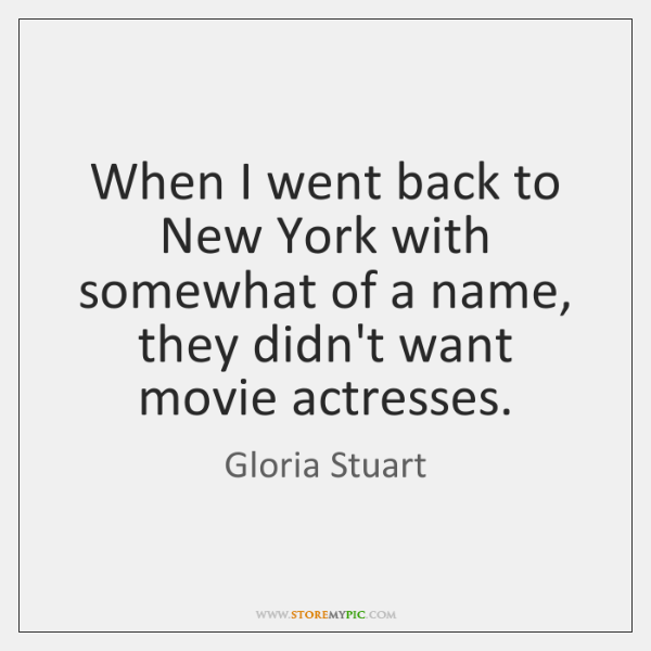 When I went back to New York with somewhat of a name, ...