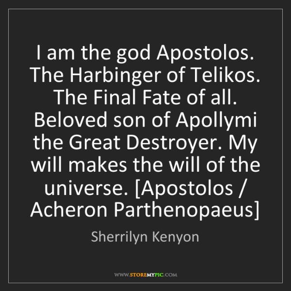 Sherrilyn Kenyon: I am the god Apostolos. The Harbinger of Telikos. The...