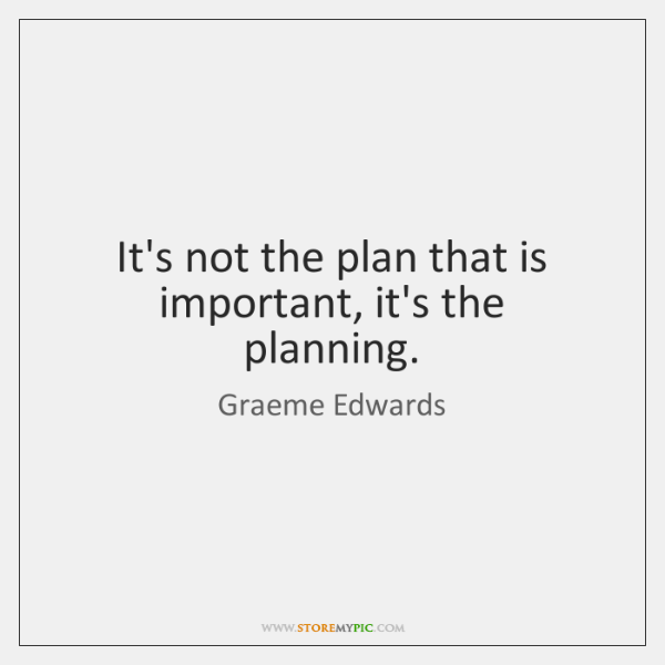 It's not the plan that is important, it's the planning.