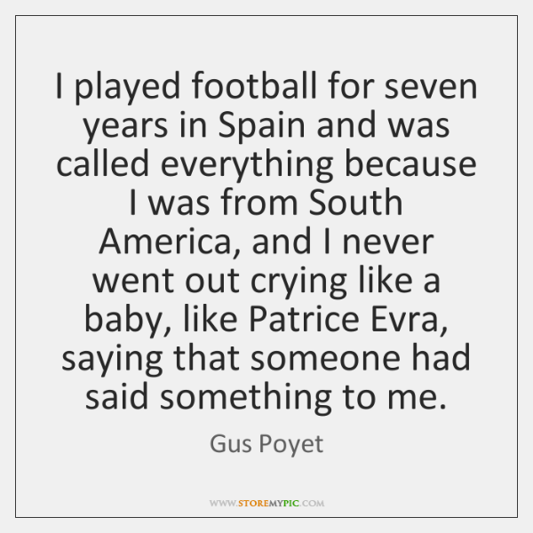 I played football for seven years in Spain and was called everything ...