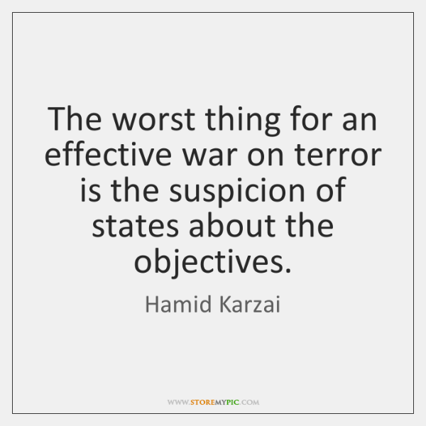 The worst thing for an effective war on terror is the suspicion ...