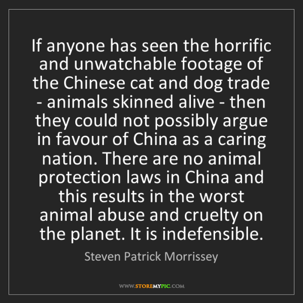 Steven Patrick Morrissey: If anyone has seen the horrific and unwatchable footage...