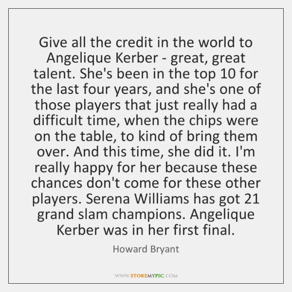 Give all the credit in the world to Angelique Kerber - great, ...
