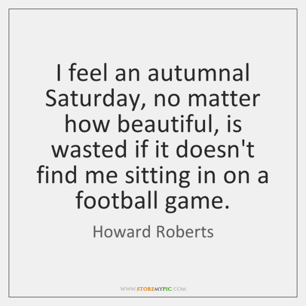 I feel an autumnal Saturday, no matter how beautiful, is wasted if ...