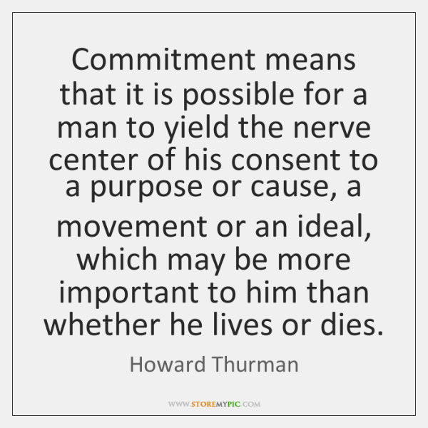 Commitment means that it is possible for a man to yield the ...
