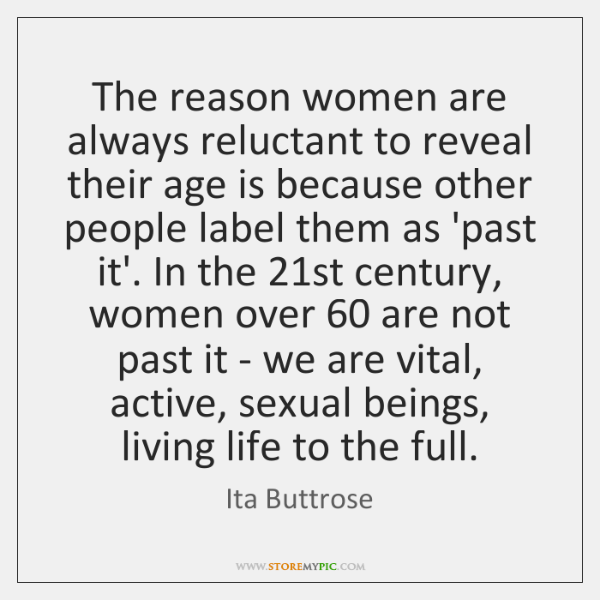 The reason women are always reluctant to reveal their age is because ...