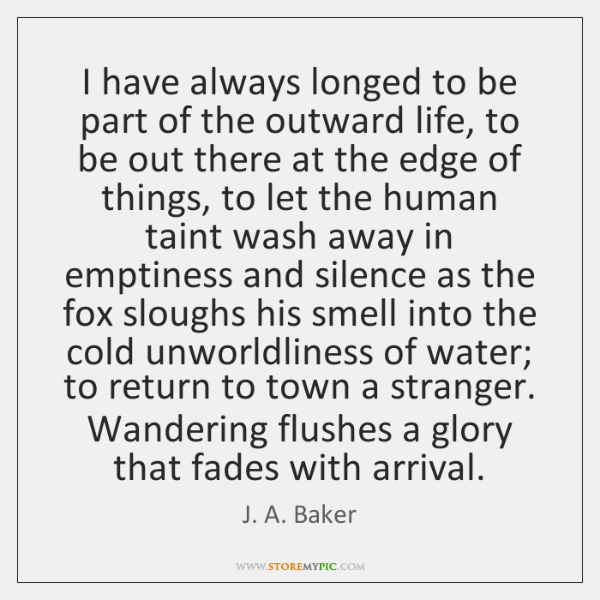 I have always longed to be part of the outward life, to ...