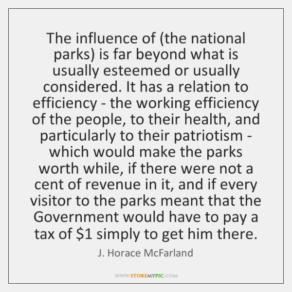 The influence of (the national parks) is far beyond what is usually ...