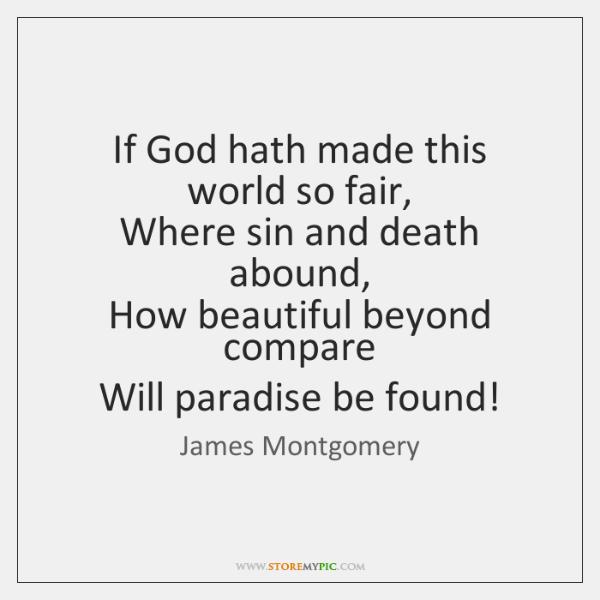 If God hath made this world so fair,   Where sin and death ...