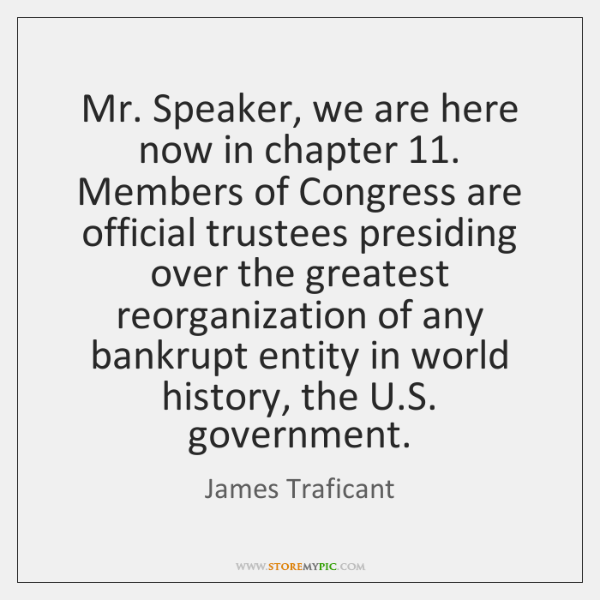 Mr. Speaker, we are here now in chapter 11. Members of Congress are ...