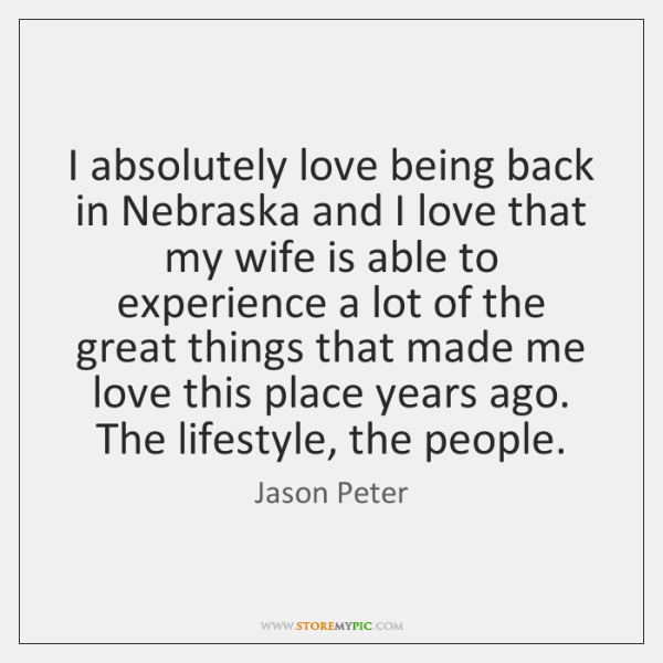 I absolutely love being back in Nebraska and I love that my ...
