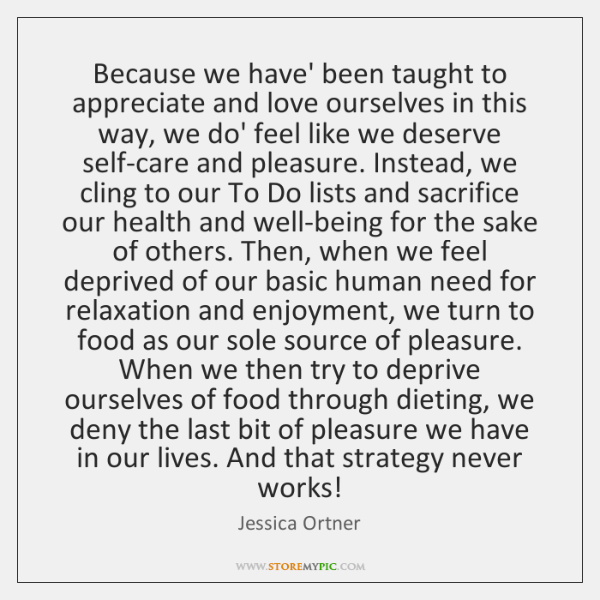 Because we have' been taught to appreciate and love ourselves in this ...