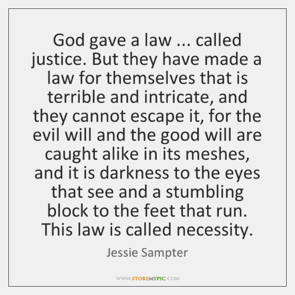 God gave a law ... called justice. But they have made a law ...