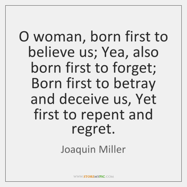 O woman, born first to believe us; Yea, also born first to ...