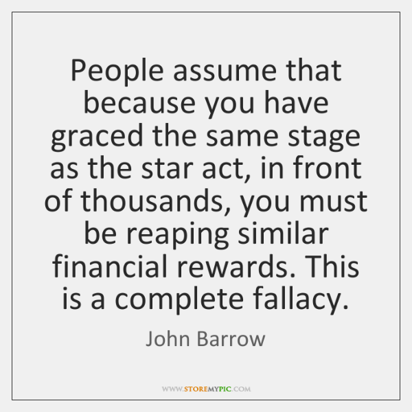 People assume that because you have graced the same stage as the ...