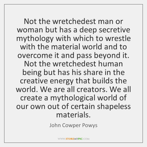 Not the wretchedest man or woman but has a deep secretive mythology ...